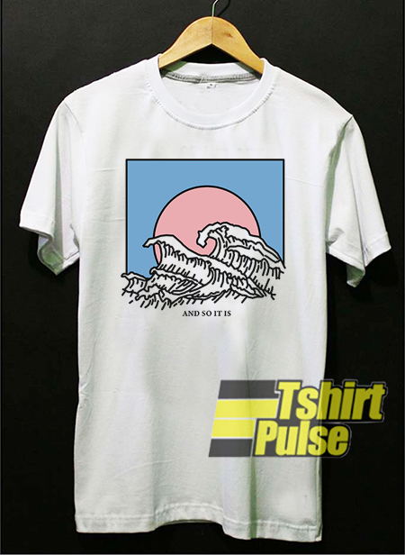 And So It Is Wave t-shirt for men and women tshirt