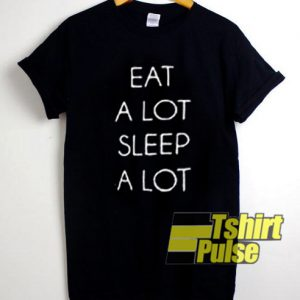 Eat A Lot Sleep A Lot t-shirt for men and women tshirt