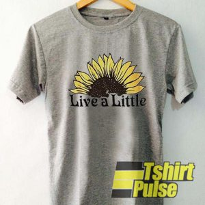 Sunflower Live A Little t-shirt for men and women tshirt
