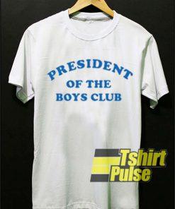 President Of The Boys Club t-shirt for men and women tshirt
