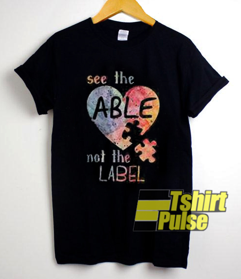 See The Able Not The Label t-shirt for men and women tshirt
