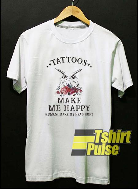 Tattoos Make Me Happy t shirt for men and women tshirt