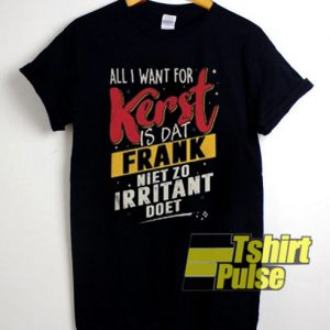 All I Want For Kerst Is Dat Frank t-shirt for men and women tshirt