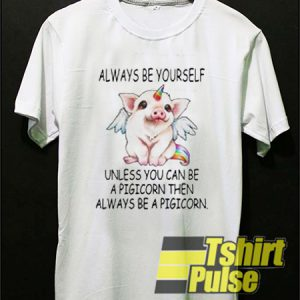 Always Be Yourself a Pigicorn t-shirt for men and women tshirt