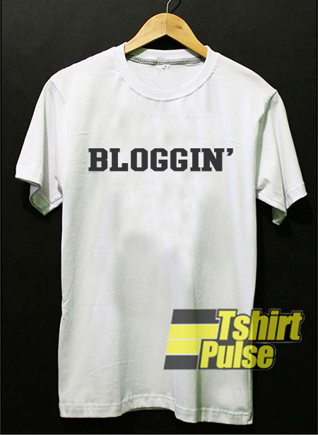 Bloggin t-shirt for men and women tshirt