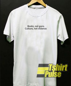 Books Not Guns Culture Not Violence t-shirt for men and women tshirt