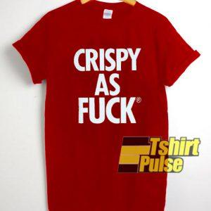Crispy As Fuck t-shirt for men and women tshirt