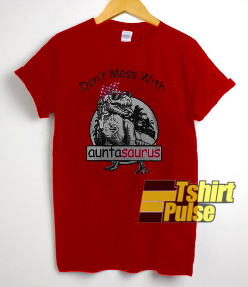 Don't Mess With Auntasaurus t-shirt for men and women tshirt