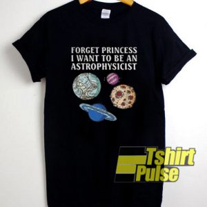 Princess I Want To Be a Astrophysicist t-shirt for men and women tshirt