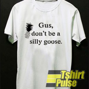 Gus Don't Be a Silly Goose t-shirt for men and women tshirt