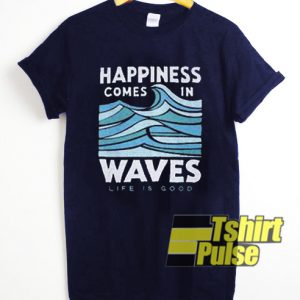 Happiness Comes In Waves t-shirt for men and women tshirt
