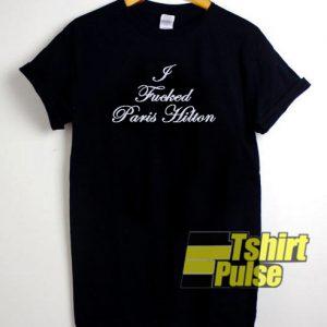 I Fucked Paris Hilton t-shirt for men and women tshirt