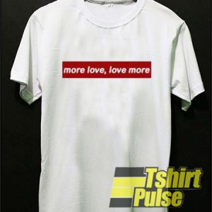 More Love Love More t-shirt for men and women tshirt