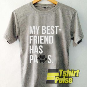 My Best Friend Has Paws t-shirt for men and women tshirt