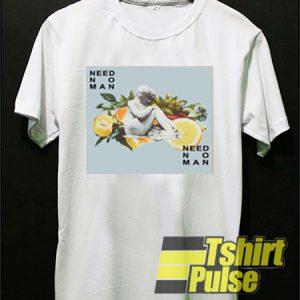 Need No Man t-shirt for men and women tshirt