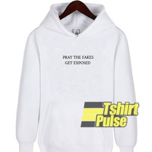 Pray The Fakes Get Exposed hooded sweatshirt clothing unisex hoodie