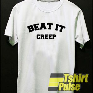 Beat It Creep t-shirt for men and women tshirt