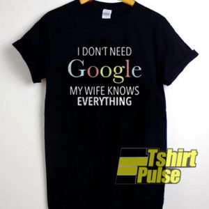 I Don't Need Google My Wife Knows t-shirt for men and women tshirt