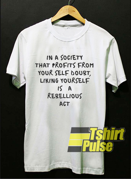 In a Society That Profits Quotes t shirt for men and women tshirt