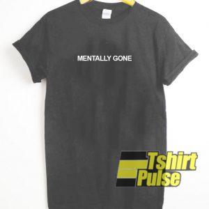Mentally Gone t-shirt for men and women tshirt