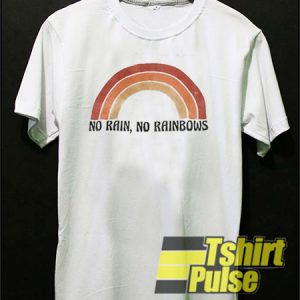 No Rain No Rainbows t-shirt for men and women tshirt