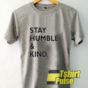 Stay Humble And Kind t-shirt for men and women tshirt