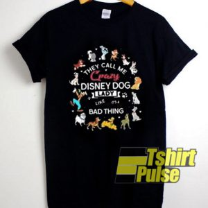 They Call Me Crazy Disney Dog Lady t-shirt for men and women tshirt