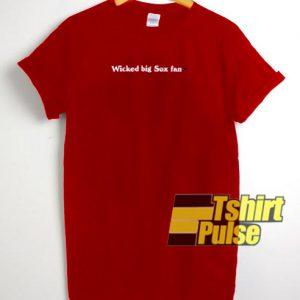 Wicked Big Sox Fan t-shirt for men and women tshirt
