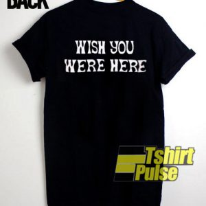 Wish You Were Here t-shirt for men and women tshirt