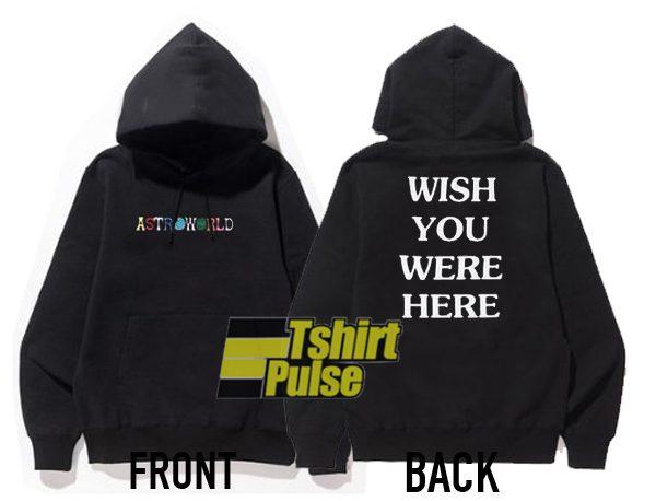 Wish You Were Here Astroworld hooded sweatshirt clothing unisex hoodie