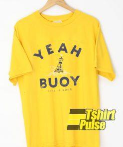 Yeah Buoy t-shirt for men and women tshirt