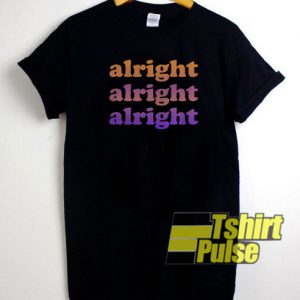 Alright alright alright t-shirt for men and women tshirt