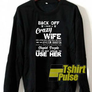 Back off I have crazy Wife sweatshirt