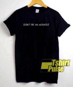Don't be an asshole t-shirt for men and women tshirt