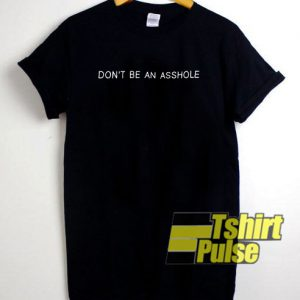 Don't be an asshole t-shirt for men and women tshirt