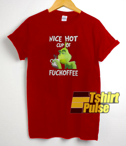 Grinch nice hot cup of fuckoffee t-shirt for men and women tshirt