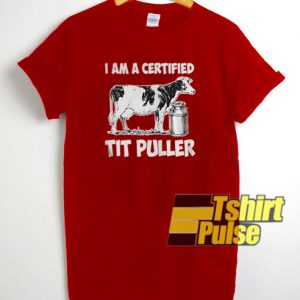 I Am A Certified Tit Puller t-shirt for men and women tshirt