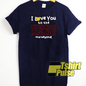 I Love You To The Upside t-shirt for men and women tshirt