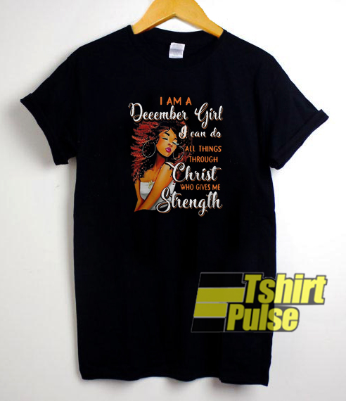 I am a December Girl t-shirt for men and women tshirt
