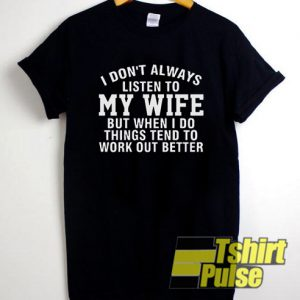 I don't always listen to my wife t-shirt for men and women tshirt