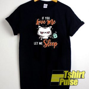If You Love Me Let Me Sleep t-shirt for men and women tshirt