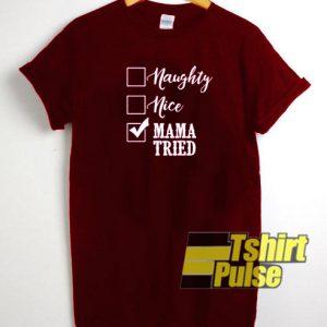 Naughty nice mama tried t-shirt for men and women tshirt