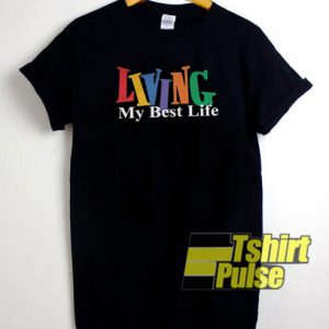 Official Living My Best Life t-shirt for men and women tshirt