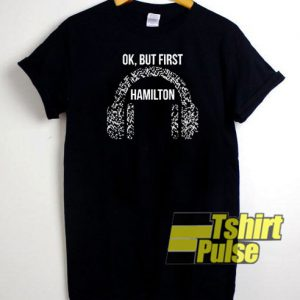 Ok, But First Hamilton t-shirt for men and women tshirt