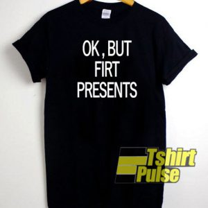 Ok but first presents t-shirt for men and women tshirt