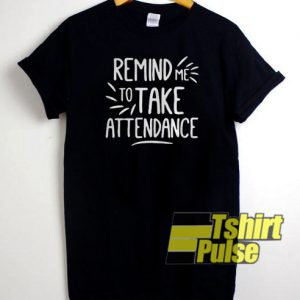 Remind Me To Take Attendance t-shirt for men and women tshirt
