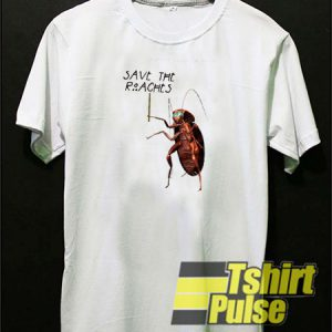 Save The Roaches t-shirt for men and women tshirt