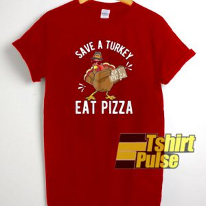 Save a turkey eat pizza t-shirt for men and women tshirt
