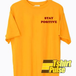 Stay Positive Yellow t-shirt for men and women tshirt