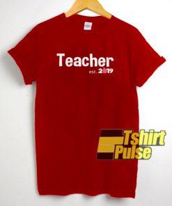 Teacher Est. 2019 t-shirt for men and women tshirt